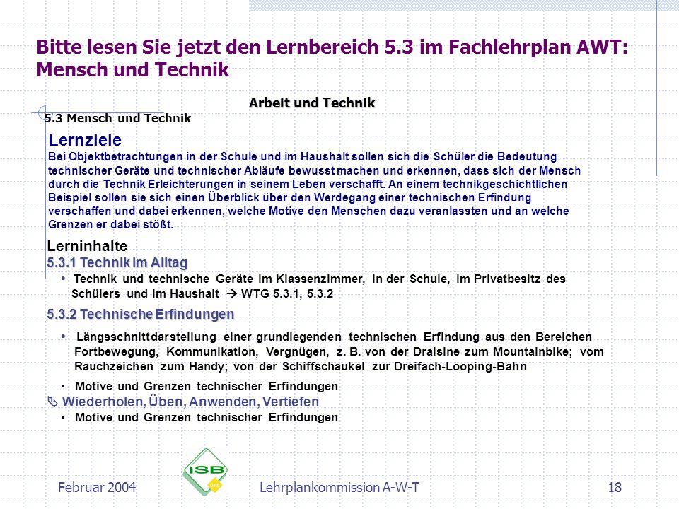 Februar 2004Lehrplankommission A-W-T18 Bitte lesen Sie jetzt den Lernbereich 5.3 im Fachlehrplan AWT: Mensch und Technik Lernziele Bei Objektbetrachtu