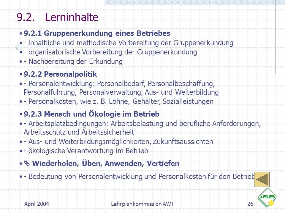 April 2004Lehrplankommission AWT26 9.2.Lerninhalte 9.2.1 Gruppenerkundung eines Betriebes - inhaltliche und methodische Vorbereitung der Gruppenerkund