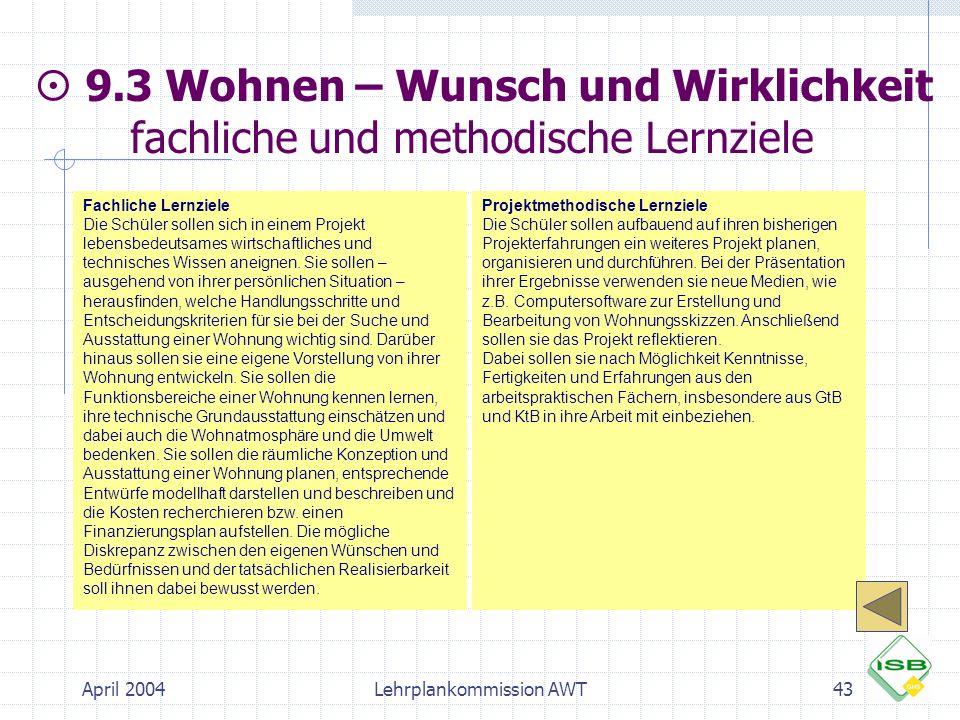 April 2004Lehrplankommission AWT43 Fachliche Lernziele Die Schüler sollen sich in einem Projekt lebensbedeutsames wirtschaftliches und technisches Wis
