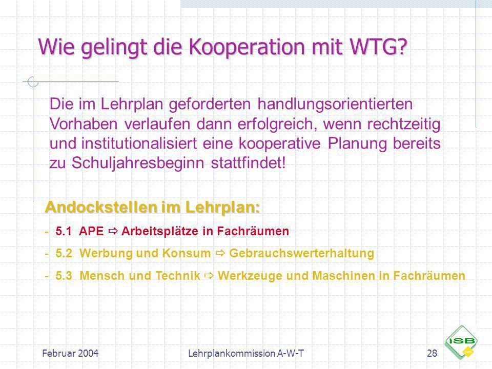Februar 2004Lehrplankommission A-W-T28 Wie gelingt die Kooperation mit WTG? Die im Lehrplan geforderten handlungsorientierten Vorhaben verlaufen dann