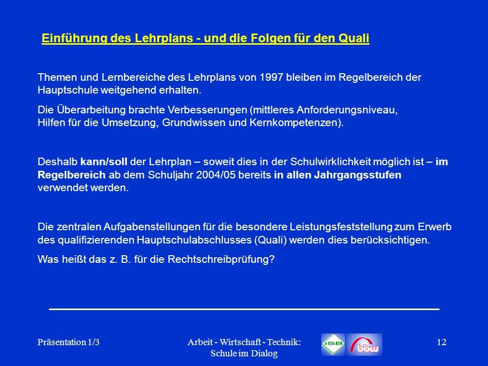 Präsentation 1/3Arbeit - Wirtschaft - Technik: Schule im Dialog 12 Einführung des Lehrplans - und die Folgen für den Quali Themen und Lernbereiche des