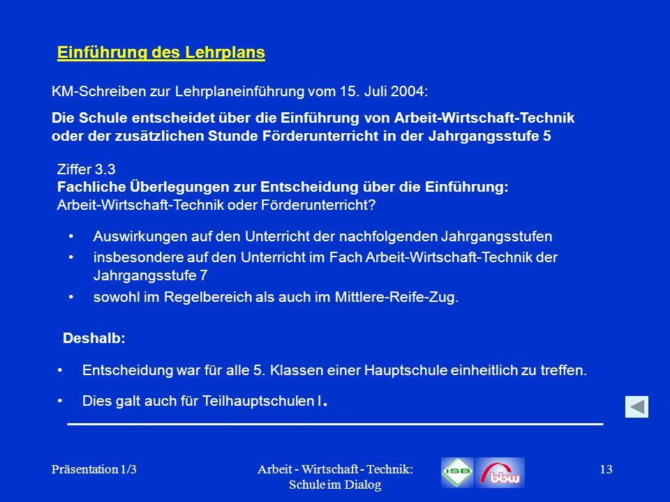 Präsentation 1/3Arbeit - Wirtschaft - Technik: Schule im Dialog 13 Einführung des Lehrplans Ziffer 3.3 Fachliche Überlegungen zur Entscheidung über di
