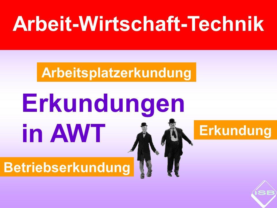Erkundungen in AWT Arbeitsplatzerkundung Betriebserkundung Erkundung Arbeit-Wirtschaft-Technik