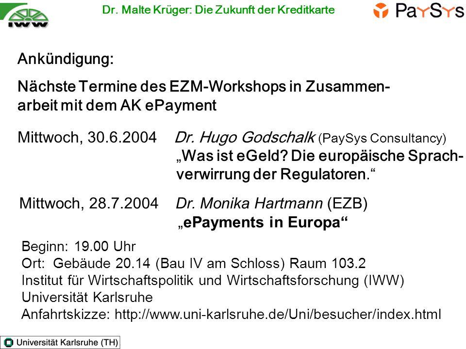 Ankündigung: Nächste Termine des EZM-Workshops in Zusammen- arbeit mit dem AK ePayment Dr. Malte Krüger: Die Zukunft der Kreditkarte Mittwoch, 30.6.20