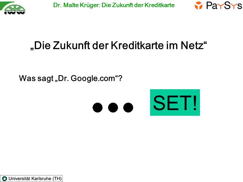 Die Zukunft der Kreditkarte im Netz Was sagt Dr. Google.com? SET! Dr. Malte Krüger: Die Zukunft der Kreditkarte