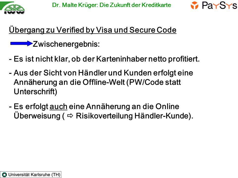 Übergang zu Verified by Visa und Secure Code Zwischenergebnis: - Aus der Sicht von Händler und Kunden erfolgt eine Annäherung an die Offline-Welt (PW/