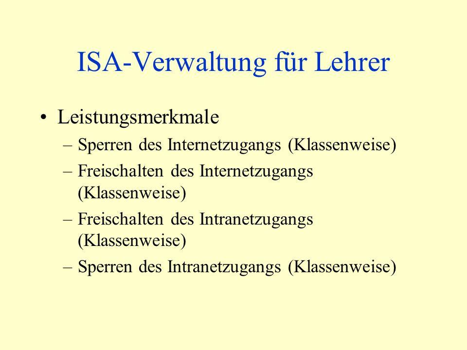 ISA-Verwaltung für Lehrer Leistungsmerkmale –Sperren des Internetzugangs (Klassenweise) –Freischalten des Internetzugangs (Klassenweise) –Freischalten des Intranetzugangs (Klassenweise) –Sperren des Intranetzugangs (Klassenweise)