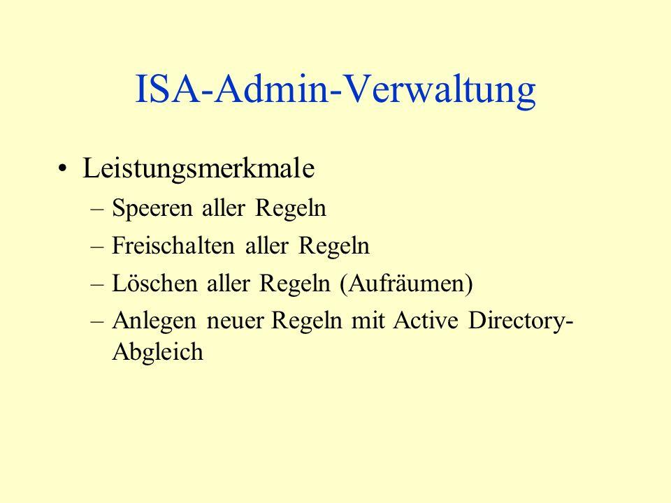 ISA-Admin-Verwaltung Leistungsmerkmale –Speeren aller Regeln –Freischalten aller Regeln –Löschen aller Regeln (Aufräumen) –Anlegen neuer Regeln mit Active Directory- Abgleich