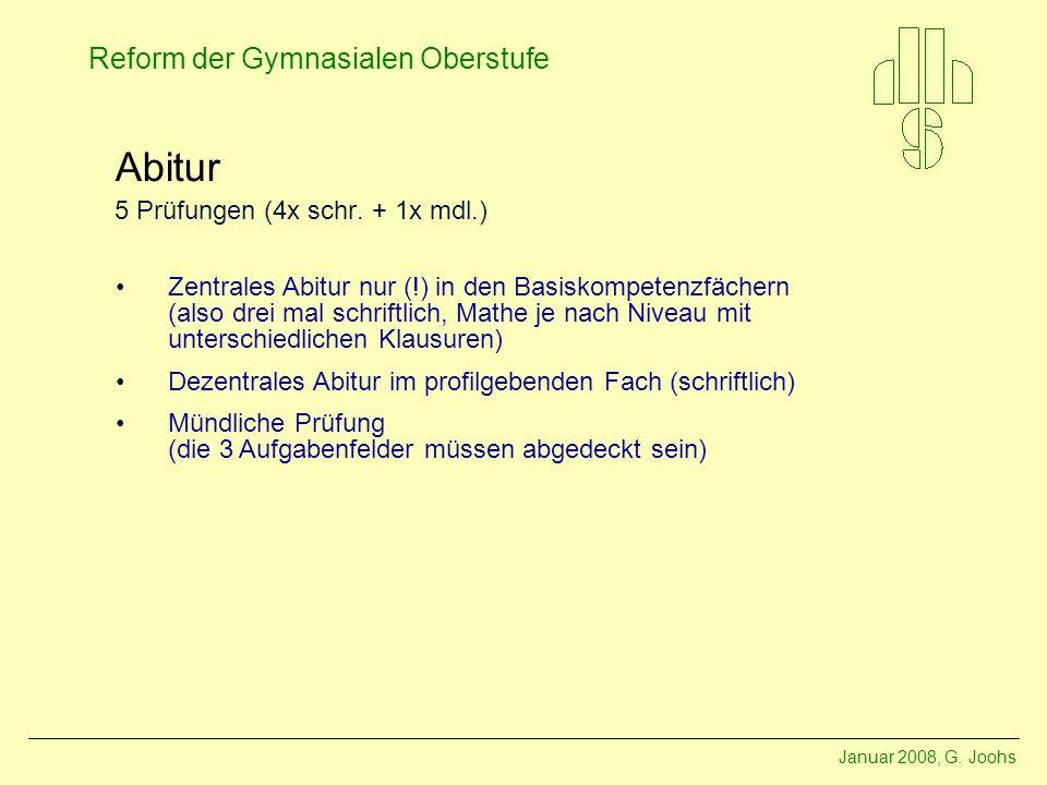 Januar 2008, G. Joohs Reform der Gymnasialen Oberstufe Abitur 5 Prüfungen (4x schr.