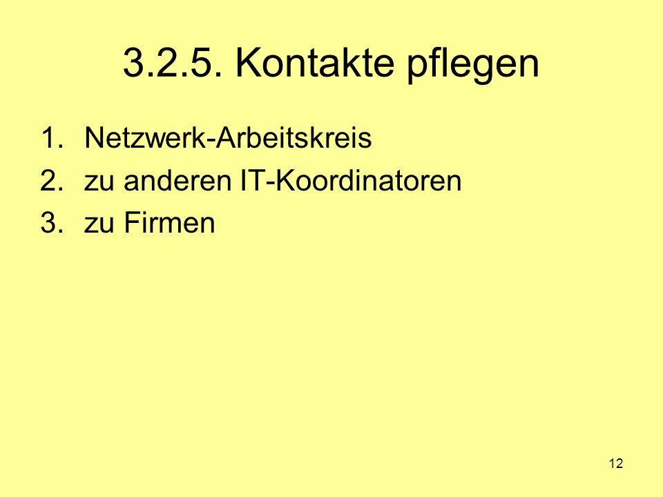 12 3.2.5. Kontakte pflegen 1.Netzwerk-Arbeitskreis 2.zu anderen IT-Koordinatoren 3.zu Firmen