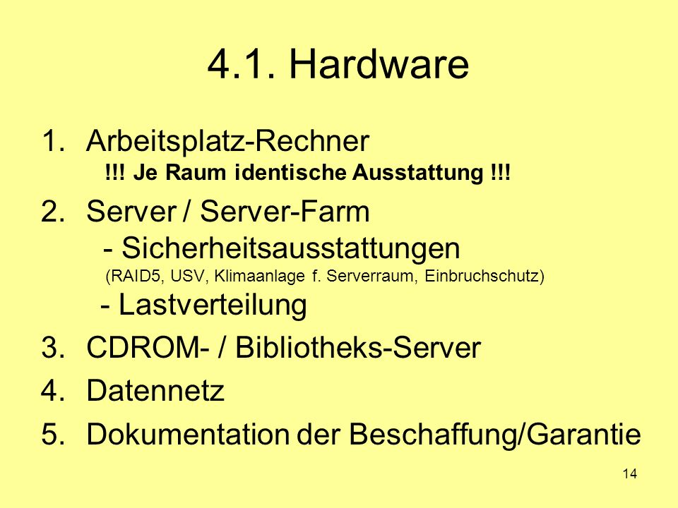 14 4.1. Hardware 1.Arbeitsplatz-Rechner !!! Je Raum identische Ausstattung !!! 2.Server / Server-Farm - Sicherheitsausstattungen (RAID5, USV, Klimaanl