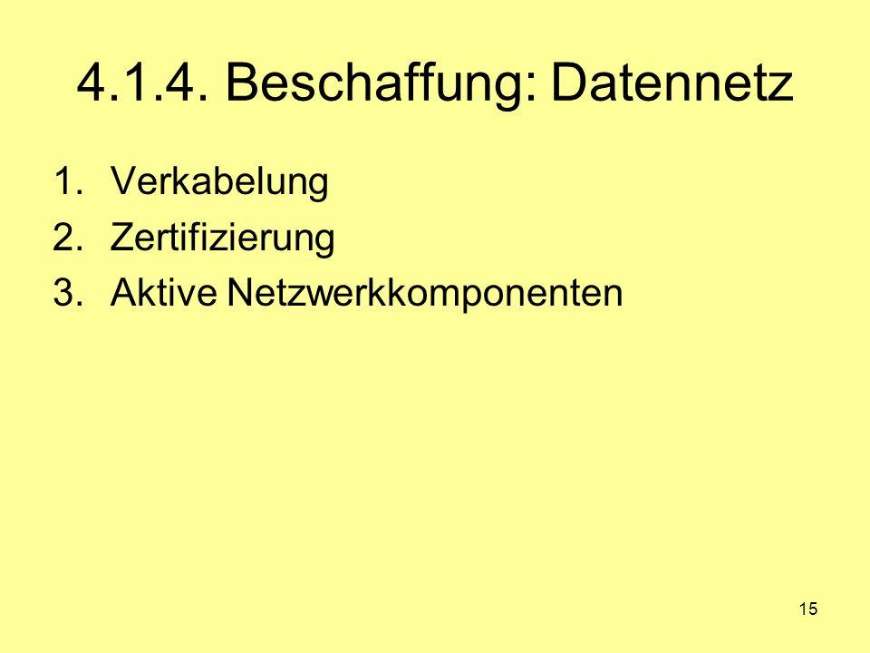 15 4.1.4. Beschaffung: Datennetz 1.Verkabelung 2.Zertifizierung 3.Aktive Netzwerkkomponenten