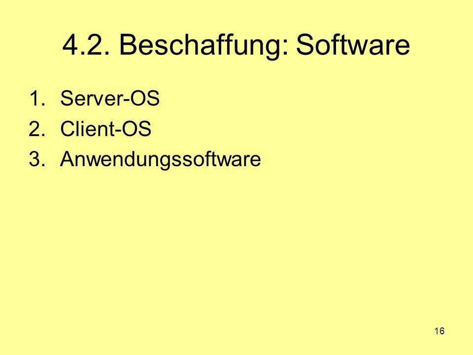 16 4.2. Beschaffung: Software 1.Server-OS 2.Client-OS 3.Anwendungssoftware