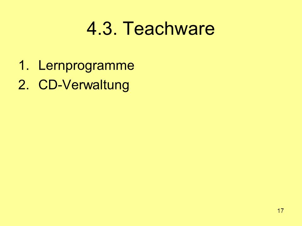 17 4.3. Teachware 1.Lernprogramme 2.CD-Verwaltung