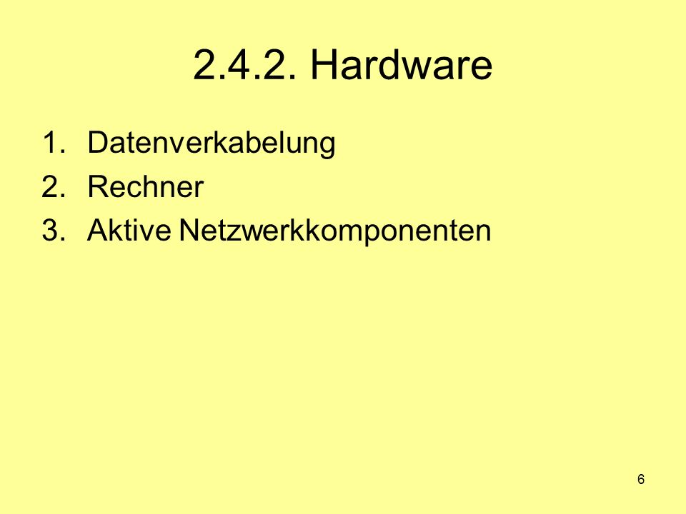 6 2.4.2. Hardware 1.Datenverkabelung 2.Rechner 3.Aktive Netzwerkkomponenten