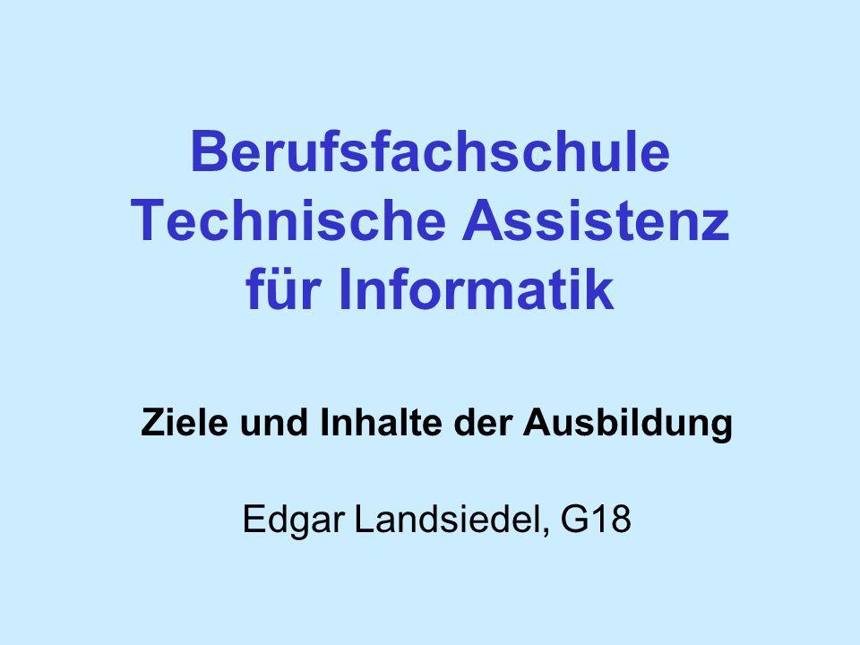 Berufsfachschule Technische Assistenz für Informatik Ziele und Inhalte der Ausbildung Edgar Landsiedel, G18