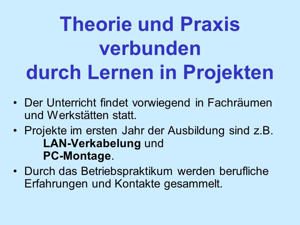 Theorie und Praxis verbunden durch Lernen in Projekten Der Unterricht findet vorwiegend in Fachräumen und Werkstätten statt.