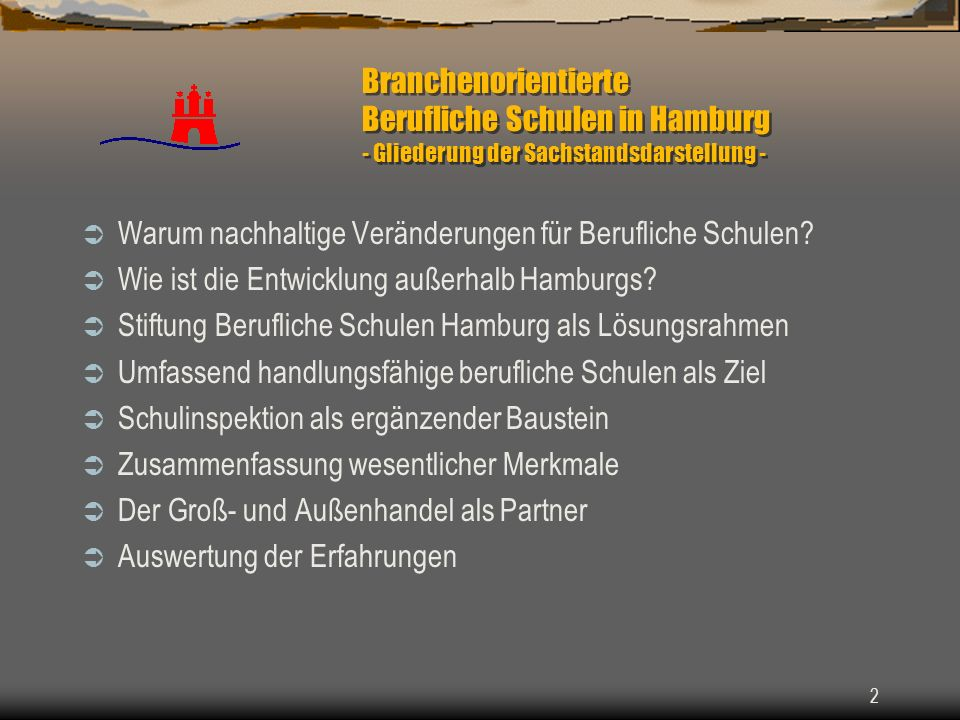 2 Branchenorientierte Berufliche Schulen in Hamburg - Gliederung der Sachstandsdarstellung - Warum nachhaltige Veränderungen für Berufliche Schulen? W