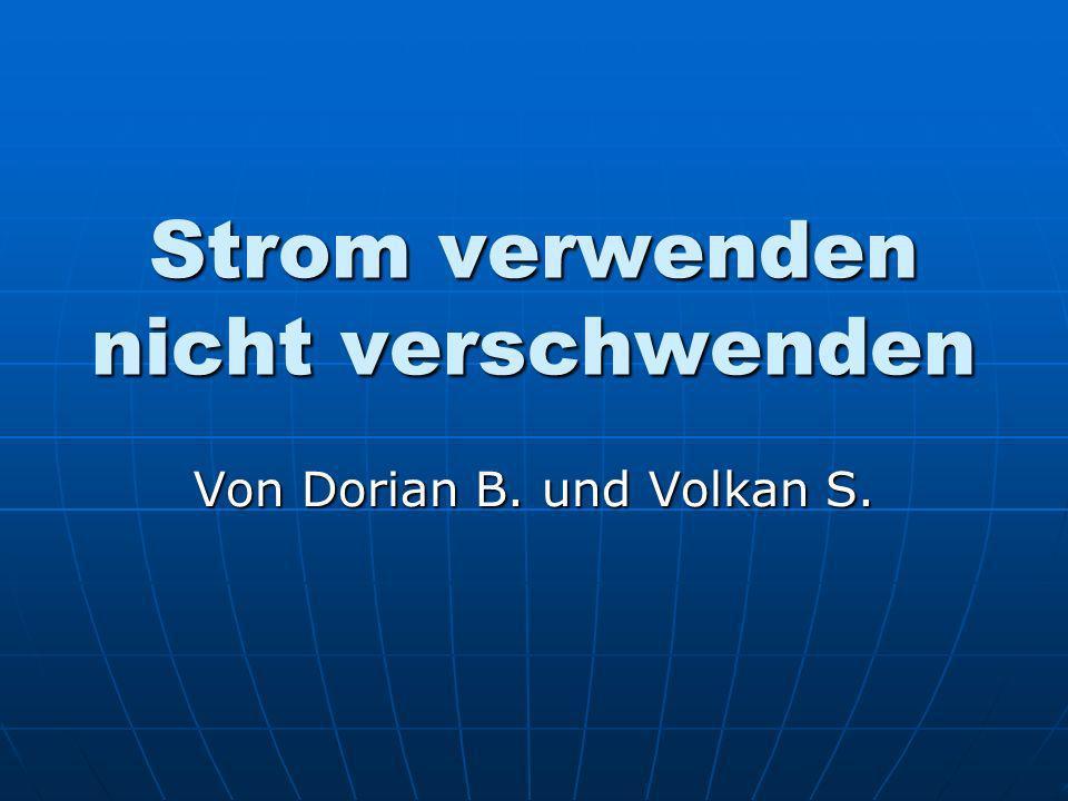Strom verwenden nicht verschwenden Von Dorian B. und Volkan S.