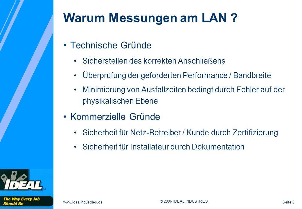 Seite 8www.idealindustries.de © 2006 IDEAL INDUSTRIES Warum Messungen am LAN ? Technische Gründe Sicherstellen des korrekten Anschließens Überprüfung