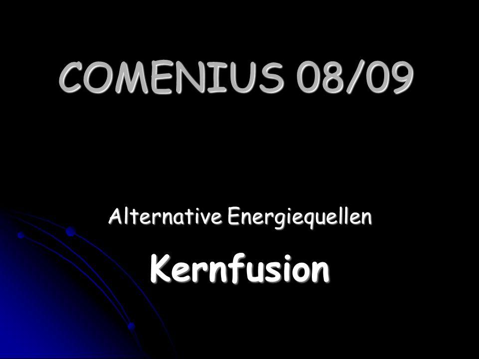 COMENIUS 08/09 Alternative Energiequellen Kernfusion