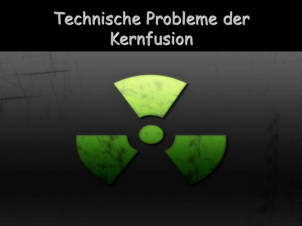 Technische Probleme der Kernfusion
