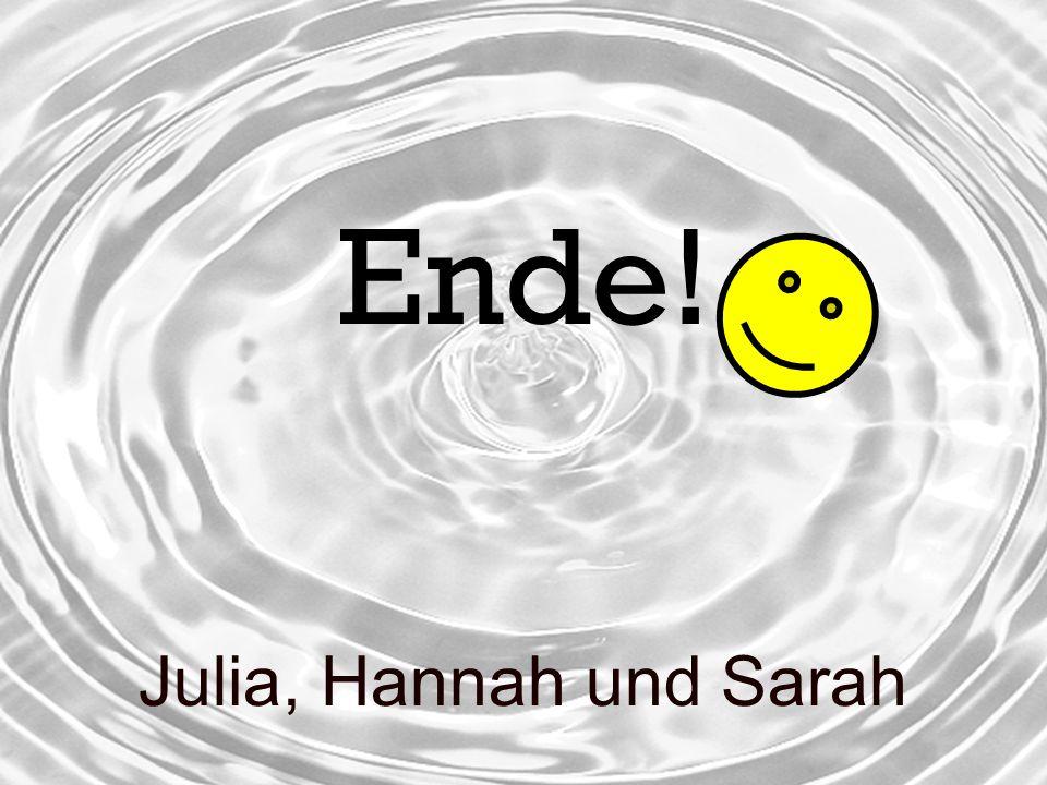 Julia, Hannah und Sarah Ende!