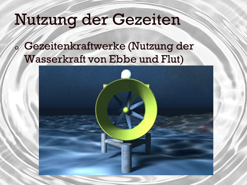 o Bei Flut treibt das Wasser die Turbinen in Richtung der Meeresbucht an o Bei Ebbe in Richtung des Meeres