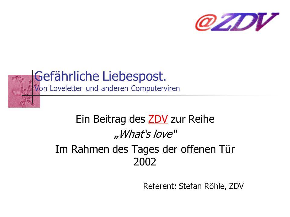 Gefährliche Liebespost.Von Loveletter und anderen Computerviren, 14.02.2002 4.