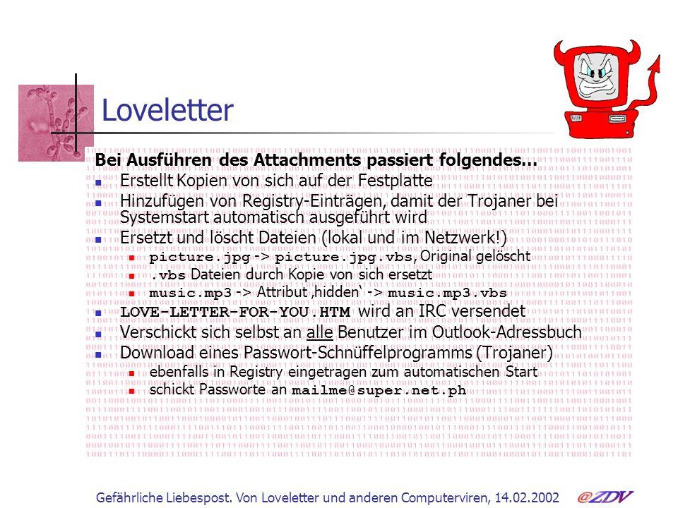 Gefährliche Liebespost. Von Loveletter und anderen Computerviren, 14.02.2002 Bei Ausführen des Attachments passiert folgendes... Erstellt Kopien von s