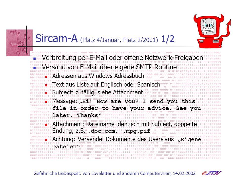 Gefährliche Liebespost. Von Loveletter und anderen Computerviren, 14.02.2002 Sircam-A (Platz 4/Januar, Platz 2/2001) 1/2 Verbreitung per E-Mail oder o