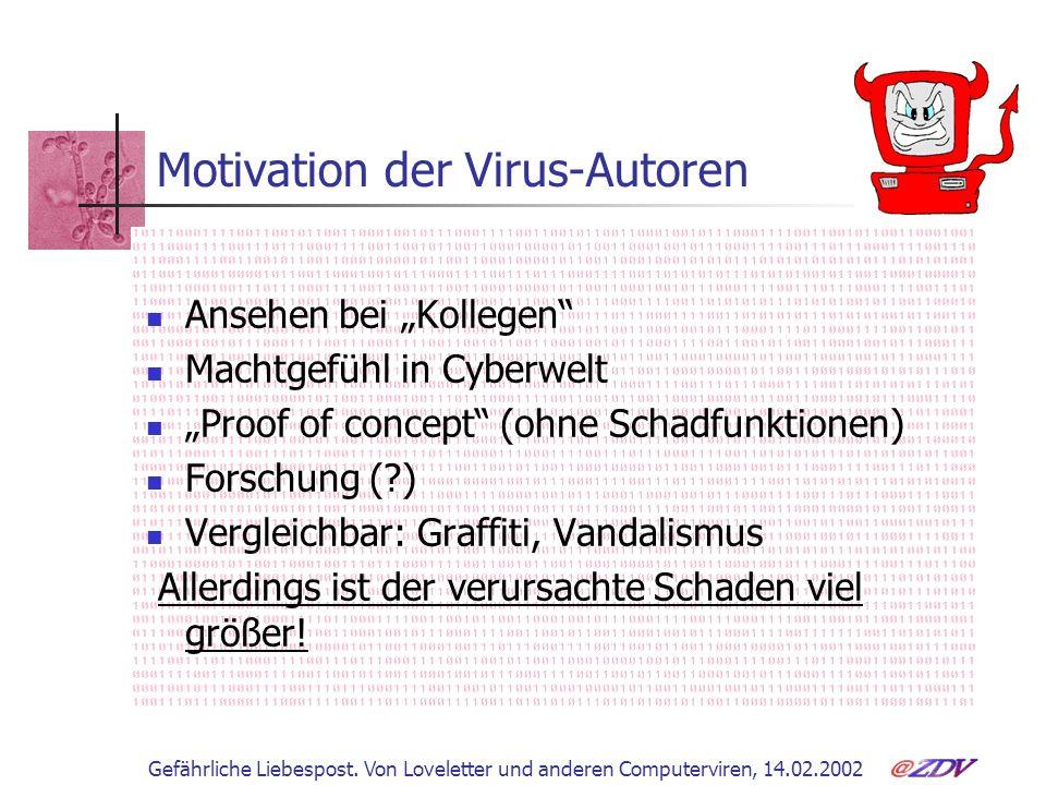 Gefährliche Liebespost. Von Loveletter und anderen Computerviren, 14.02.2002 Motivation der Virus-Autoren Ansehen bei Kollegen Machtgefühl in Cyberwel