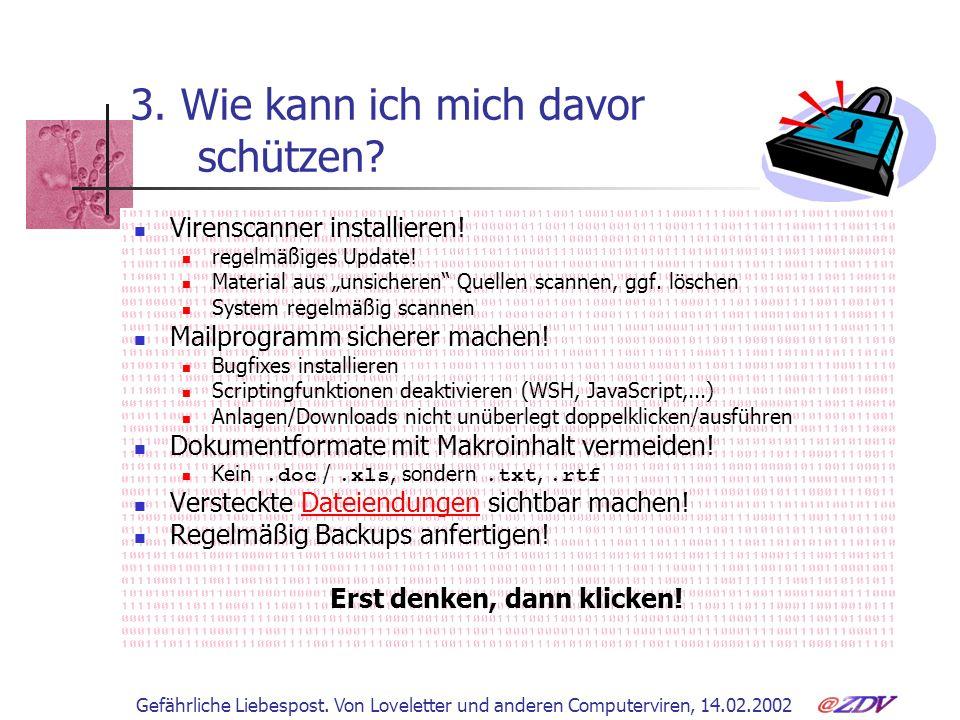 Gefährliche Liebespost. Von Loveletter und anderen Computerviren, 14.02.2002 3. Wie kann ich mich davor schützen? Virenscanner installieren! regelmäßi