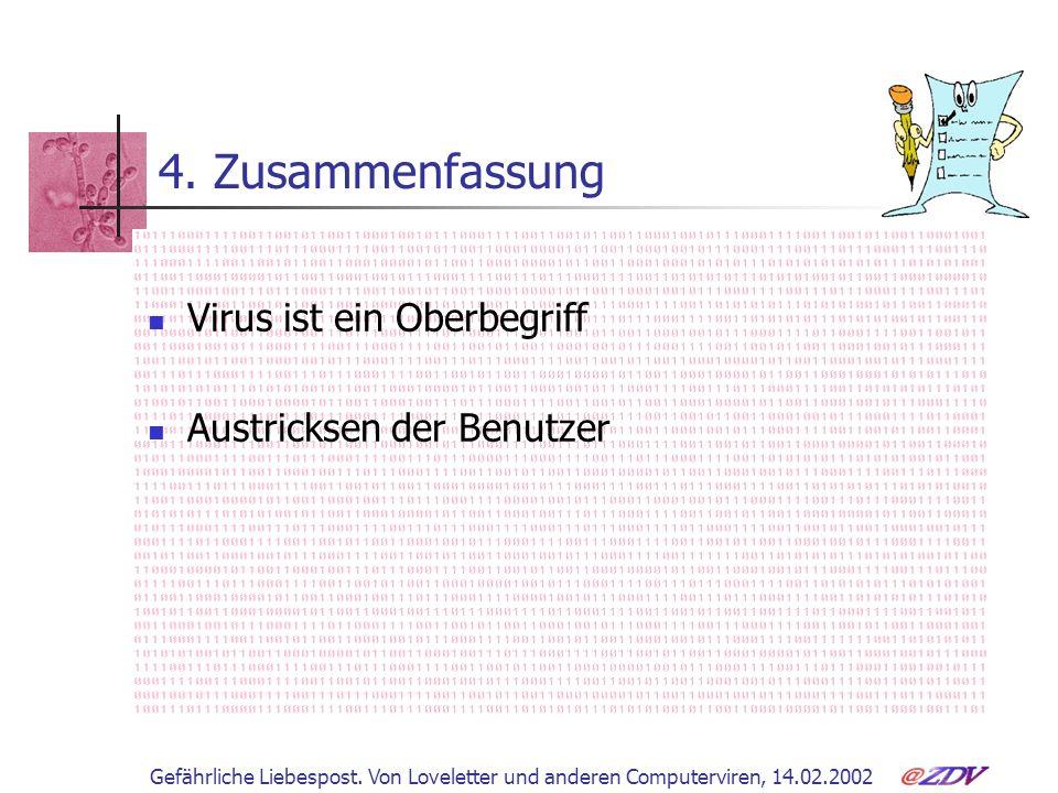 Gefährliche Liebespost. Von Loveletter und anderen Computerviren, 14.02.2002 4. Zusammenfassung Virus ist ein Oberbegriff Austricksen der Benutzer
