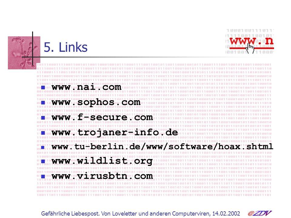 Gefährliche Liebespost. Von Loveletter und anderen Computerviren, 14.02.2002 5. Links www.nai.com www.sophos.com www.f-secure.com www.trojaner-info.de