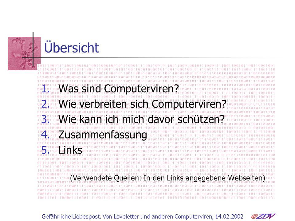 Gefährliche Liebespost. Von Loveletter und anderen Computerviren, 14.02.2002 Übersicht 1.Was sind Computerviren? 2.Wie verbreiten sich Computerviren?