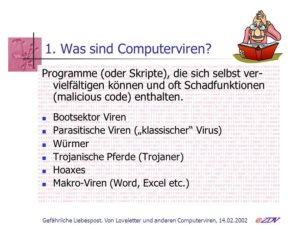 Gefährliche Liebespost. Von Loveletter und anderen Computerviren, 14.02.2002 1. Was sind Computerviren? Programme (oder Skripte), die sich selbst ver-