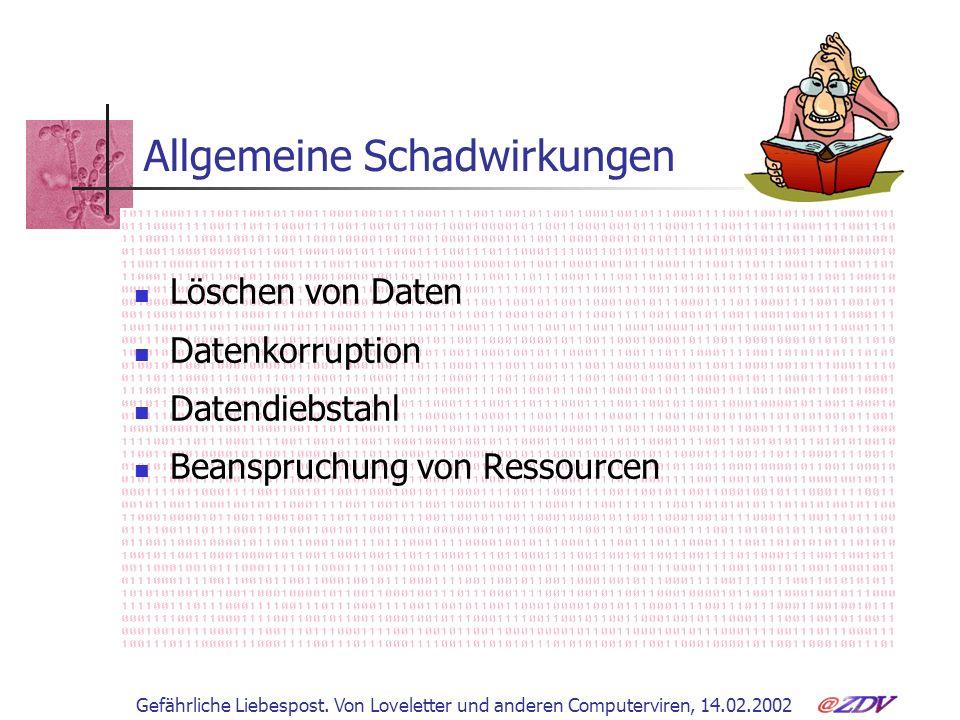 Gefährliche Liebespost. Von Loveletter und anderen Computerviren, 14.02.2002 Allgemeine Schadwirkungen Löschen von Daten Datenkorruption Datendiebstah