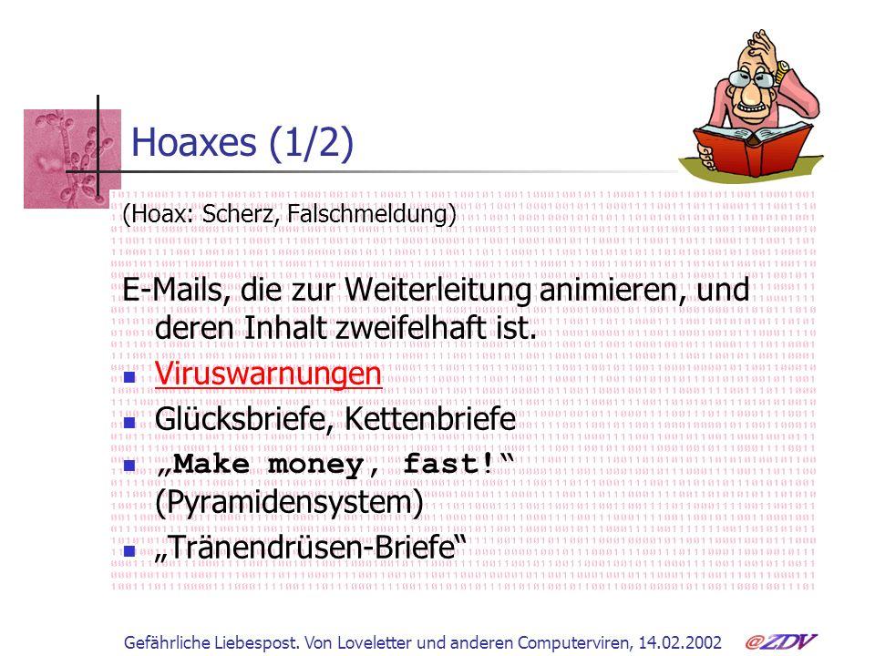 Gefährliche Liebespost. Von Loveletter und anderen Computerviren, 14.02.2002 Hoaxes (1/2) (Hoax: Scherz, Falschmeldung) E-Mails, die zur Weiterleitung