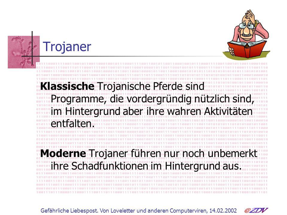Gefährliche Liebespost. Von Loveletter und anderen Computerviren, 14.02.2002 Trojaner Klassische Trojanische Pferde sind Programme, die vordergründig