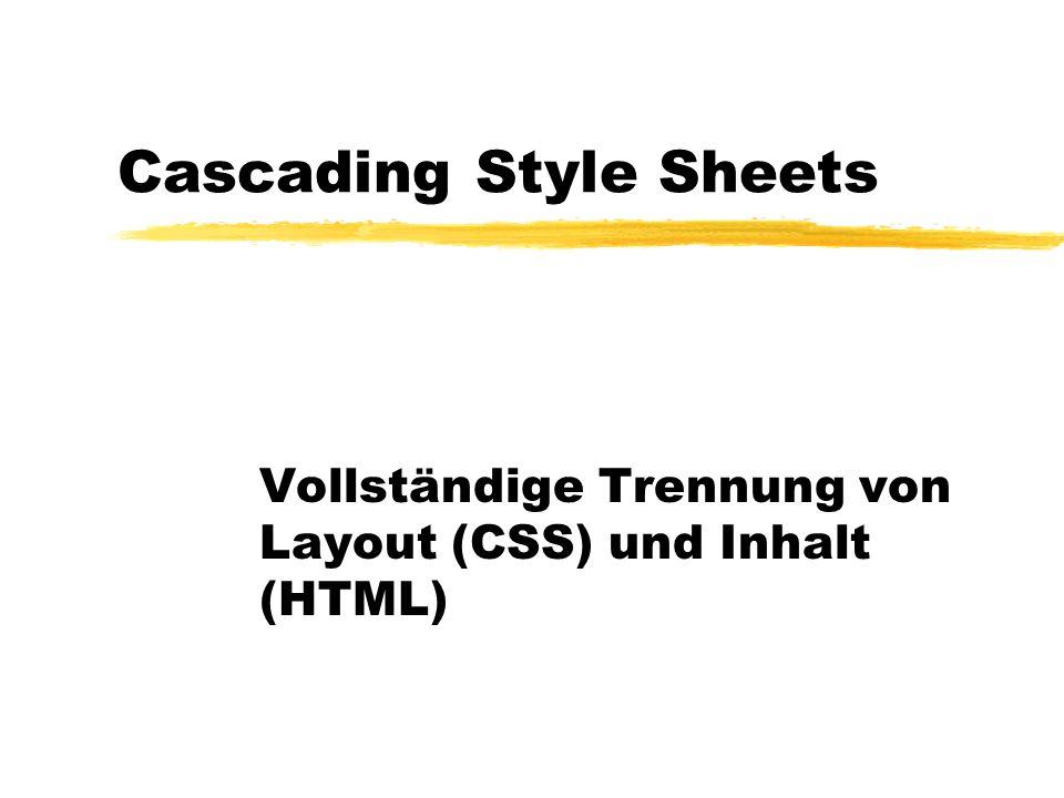 Cascading Style Sheets Vollständige Trennung von Layout (CSS) und Inhalt (HTML)