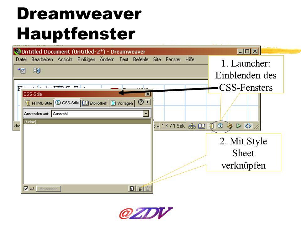 Dreamweaver Hauptfenster 1. Launcher: Einblenden des CSS-Fensters 2. Mit Style Sheet verknüpfen