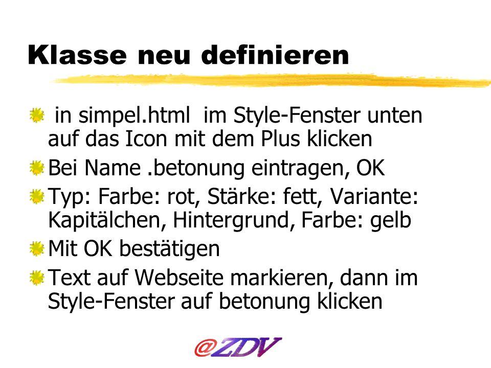 Klasse neu definieren in simpel.html im Style-Fenster unten auf das Icon mit dem Plus klicken Bei Name.betonung eintragen, OK Typ: Farbe: rot, Stärke: