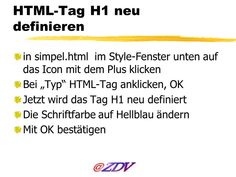 HTML-Tag H1 neu definieren in simpel.html im Style-Fenster unten auf das Icon mit dem Plus klicken Bei Typ HTML-Tag anklicken, OK Jetzt wird das Tag H