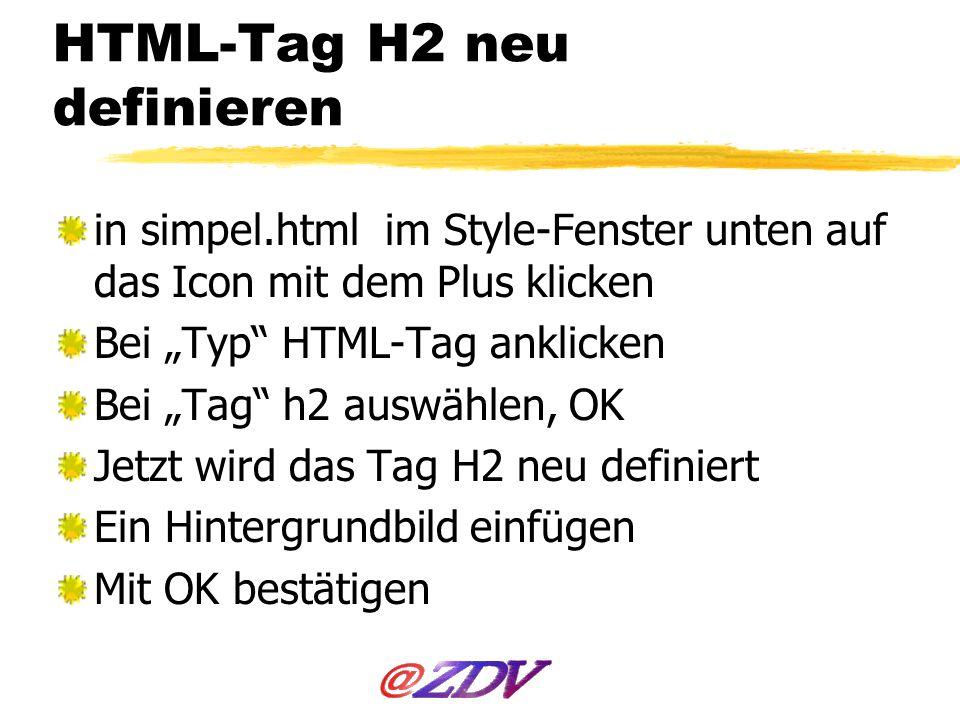 HTML-Tag H2 neu definieren in simpel.html im Style-Fenster unten auf das Icon mit dem Plus klicken Bei Typ HTML-Tag anklicken Bei Tag h2 auswählen, OK