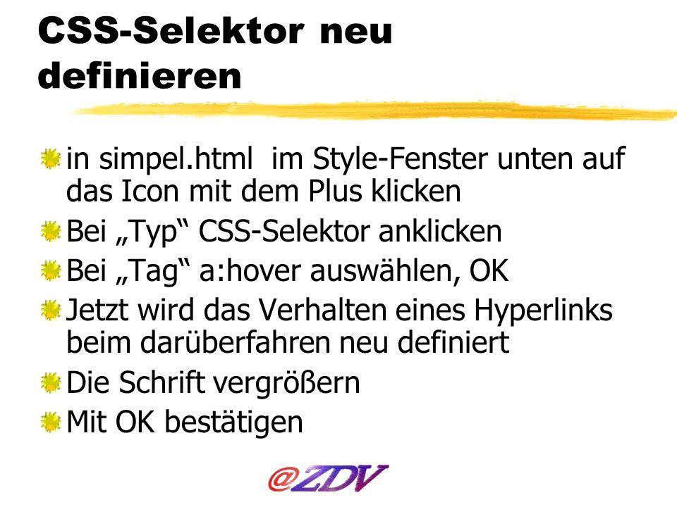CSS-Selektor neu definieren in simpel.html im Style-Fenster unten auf das Icon mit dem Plus klicken Bei Typ CSS-Selektor anklicken Bei Tag a:hover aus
