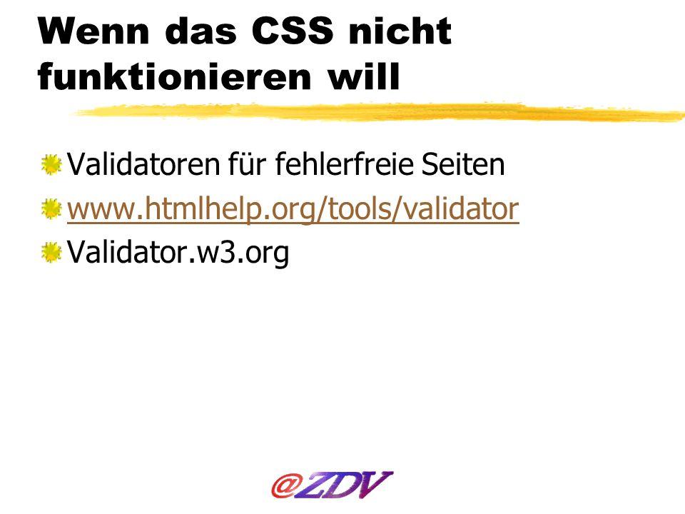 Wenn das CSS nicht funktionieren will Validatoren für fehlerfreie Seiten www.htmlhelp.org/tools/validator Validator.w3.org
