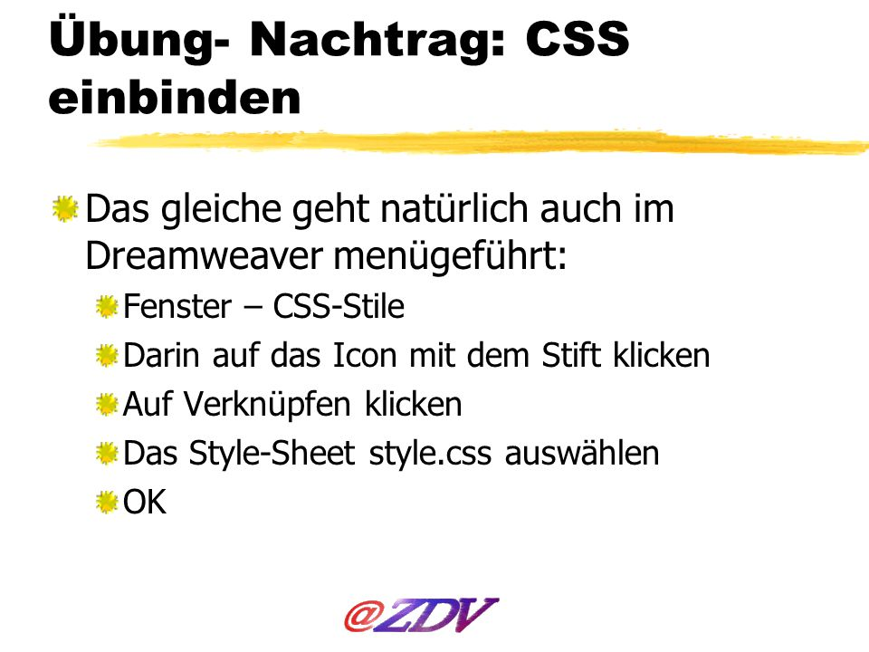 Übung- Nachtrag: CSS einbinden Das gleiche geht natürlich auch im Dreamweaver menügeführt: Fenster – CSS-Stile Darin auf das Icon mit dem Stift klicke