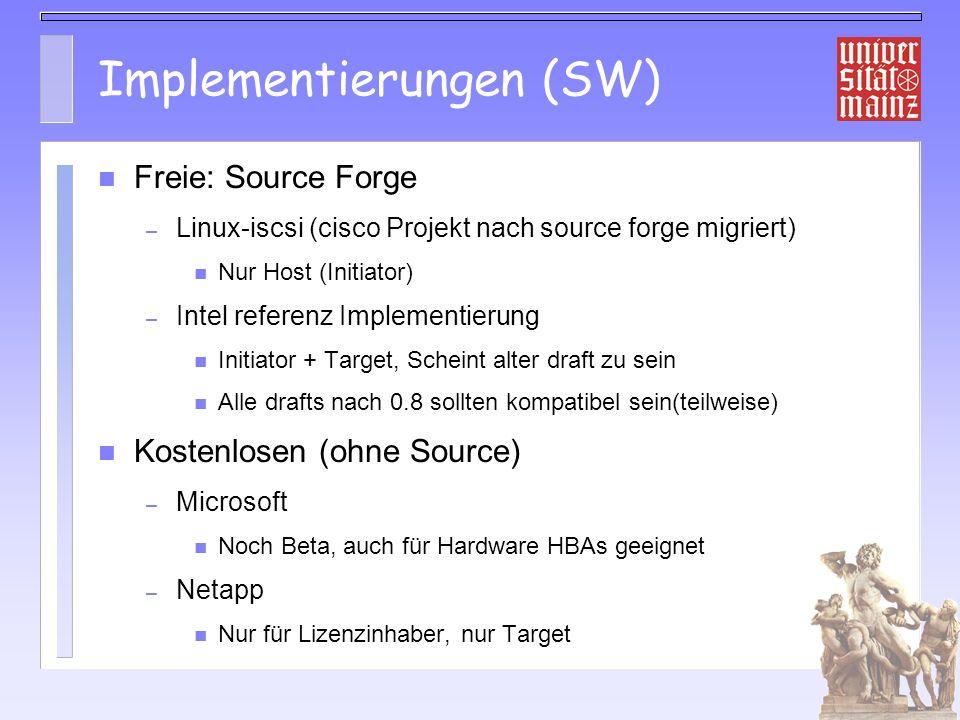 Implementierungen (SW) Freie: Source Forge – Linux-iscsi (cisco Projekt nach source forge migriert) Nur Host (Initiator) – Intel referenz Implementierung Initiator + Target, Scheint alter draft zu sein Alle drafts nach 0.8 sollten kompatibel sein(teilweise) Kostenlosen (ohne Source) – Microsoft Noch Beta, auch für Hardware HBAs geeignet – Netapp Nur für Lizenzinhaber, nur Target