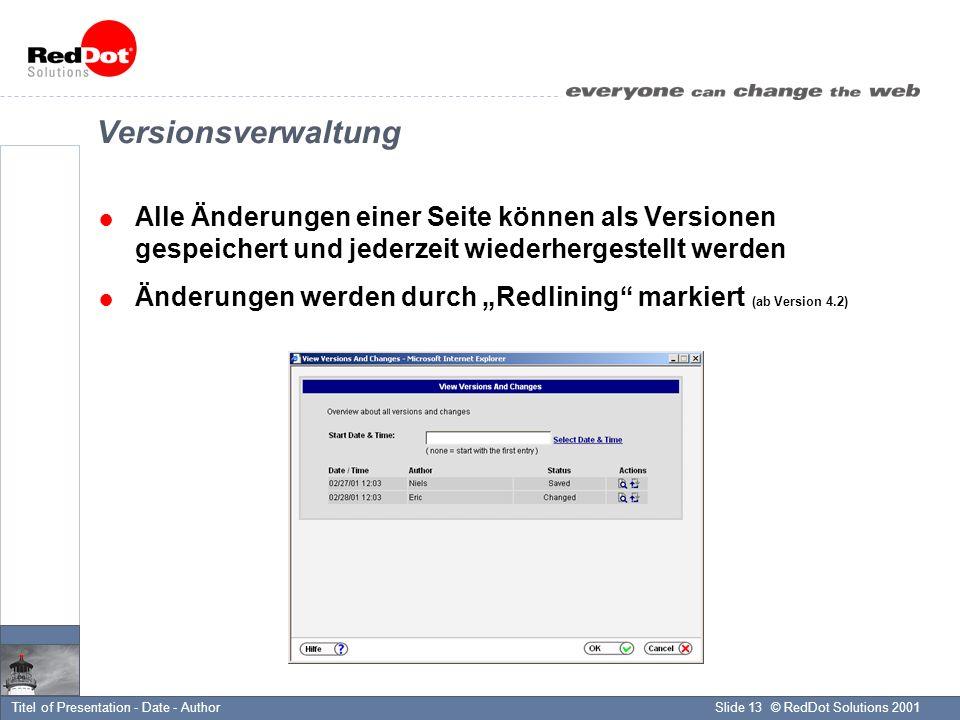 © RedDot Solutions 2001Slide 13Titel of Presentation - Date - Author Versionsverwaltung Alle Änderungen einer Seite können als Versionen gespeichert und jederzeit wiederhergestellt werden Änderungen werden durch Redlining markiert (ab Version 4.2)